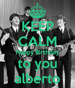 KEEP CALM Happy Birthday to you alberto