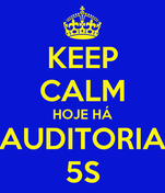 KEEP CALM HOJE HÁ AUDITORIA 5S