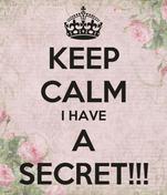 KEEP CALM I HAVE A SECRET!!!