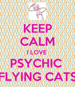 KEEP CALM I LOVE  PSYCHIC  FLYING CATS