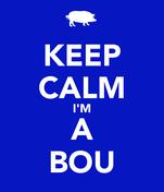 KEEP CALM I'M A BOU