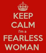 KEEP CALM I'm a  FEARLESS WOMAN