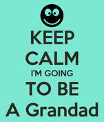 KEEP CALM I'M GOING TO BE A Grandad