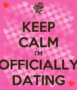 KEEP CALM I'M OFFICIALLY DATING