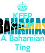 KEEP CALM It's A Bahamian Ting