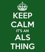 KEEP CALM IT'S AN ALS THING