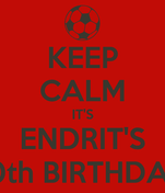 KEEP CALM IT'S ENDRIT'S 10th BIRTHDAY