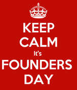 KEEP CALM It's  FOUNDERS  DAY