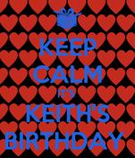 KEEP CALM IT'S  KEITH'S BIRTHDAY