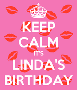 KEEP CALM IT'S LINDA'S BIRTHDAY