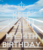 KEEP CALM IT'S MY 14TH BIRTHDAY