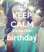 KEEP CALM it's my 18th birthday