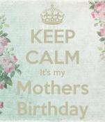 KEEP CALM It's my Mothers Birthday