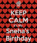 KEEP CALM it's My  Sneha's  Birthday
