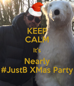 KEEP CALM It's Nearly #JustB XMas Party
