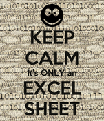 KEEP CALM It's ONLY an EXCEL SHEET