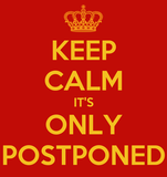 KEEP CALM IT'S ONLY POSTPONED