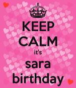 KEEP CALM it's sara birthday