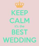 KEEP CALM it's the BEST WEDDING