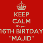 "KEEP CALM It's your 16TH BIRTDAY ""MAJID"""