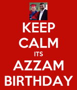 KEEP CALM ITS AZZAM  BIRTHDAY