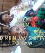 KEEP CALM its DIMP N JAY SMITTY TO YAW