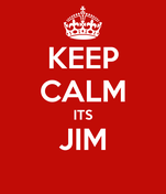 KEEP CALM ITS JIM