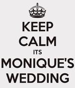 KEEP CALM ITS MONIQUE'S WEDDING