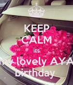 KEEP CALM its my lovely AYA birthday