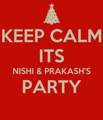 KEEP CALM ITS NISHI & PRAKASH'S PARTY