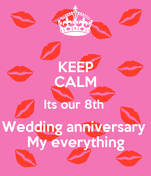 KEEP CALM Its our 8th  Wedding anniversary  My everything