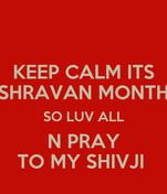 KEEP CALM ITS SHRAVAN MONTH SO LUV ALL N PRAY TO MY SHIVJI