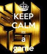 KEEP CALM itz a game