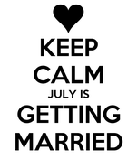 KEEP CALM JULY IS GETTING MARRIED