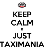 KEEP CALM & JUST TAXIMANIA
