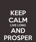 KEEP CALM LIVE LONG AND PROSPER