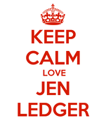 KEEP CALM  LOVE JEN LEDGER
