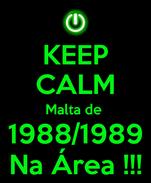 KEEP CALM Malta de  1988/1989 Na Área !!!