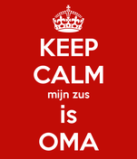 KEEP CALM mijn zus is OMA