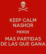 KEEP CALM NASHOR PIERDE MAS PARTIDAS DE LAS QUE GANA