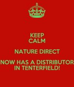 KEEP CALM NATURE DIRECT NOW HAS A DISTRIBUTOR IN TENTERFIELD!