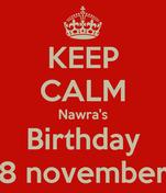 KEEP CALM Nawra's Birthday 8 november