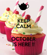 KEEP CALM  OCTOBER IS HERE !!