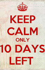 KEEP CALM ONLY 10 DAYS LEFT