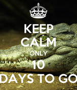 KEEP CALM ONLY 10 DAYS TO GO