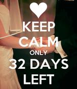 KEEP CALM ONLY 32 DAYS LEFT