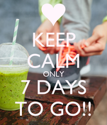 KEEP CALM ONLY 7 DAYS TO GO!!