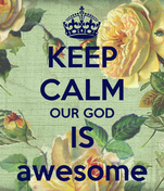 KEEP CALM OUR GOD IS awesome