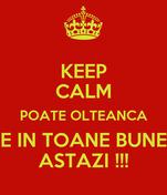 KEEP CALM POATE OLTEANCA E IN TOANE BUNE ASTAZI !!!