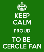KEEP CALM PROUD TO BE  CERCLE FAN